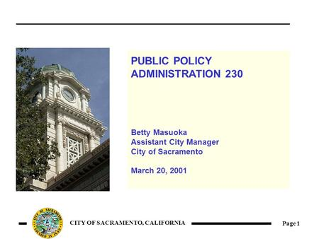 Page 1 CITY OF SACRAMENTO, CALIFORNIA PUBLIC POLICY ADMINISTRATION 230 Betty Masuoka Assistant City Manager City of Sacramento March 20, 2001.