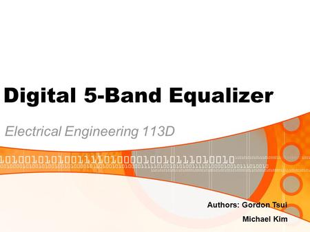 Digital 5-Band Equalizer Electrical Engineering 113D Authors: Gordon Tsui Michael Kim.
