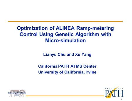 1 Optimization of ALINEA Ramp-metering Control Using Genetic Algorithm with Micro-simulation Lianyu Chu and Xu Yang California PATH ATMS Center University.