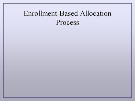 Enrollment-Based Allocation Process. Our budget allocation process can be used as a means of implementing institutional goals and objectives in a fair.