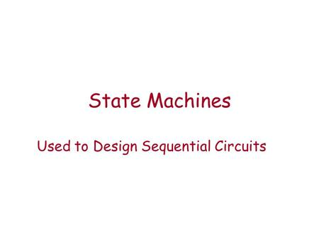 State Machines Used to Design Sequential Circuits.