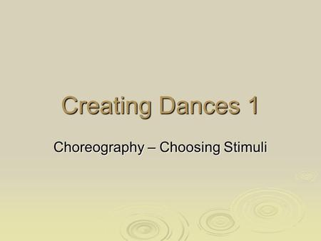 Choreography – Choosing Stimuli