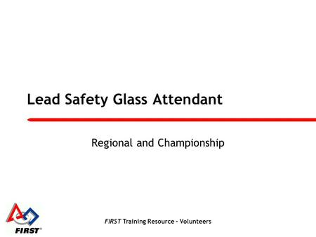 FIRST Training Resource – Volunteers Lead Safety Glass Attendant Regional and Championship.