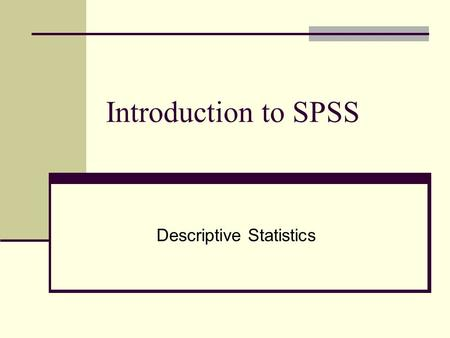 Introduction to SPSS Descriptive Statistics. Introduction to SPSS Statistics Program for the Social Sciences (SPSS) Commonly used statistical software.