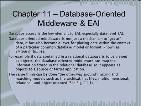 Chapter 11 – Database-Oriented Middleware & EAI Database access is the key element to EAI, especially data-level EAI. Database oriented middleware is not.
