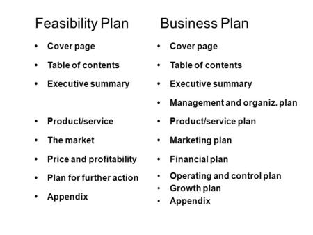 Feasibility Plan Cover page Table of contents Executive summary Product/service The market Price and profitability Plan for further action Appendix Business.