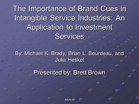 Article 48 The Importance of Brand Cues in Intangible Service Industries: An Application to Investment Services By: Michael K. Brady, Brian L. Bourdeau,