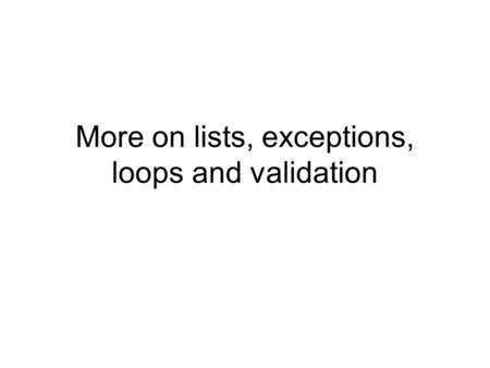 More on lists, exceptions, loops and validation. You can use the exception to indicate the error that occurred Private Sub btnCheck_Click(ByVal sender.