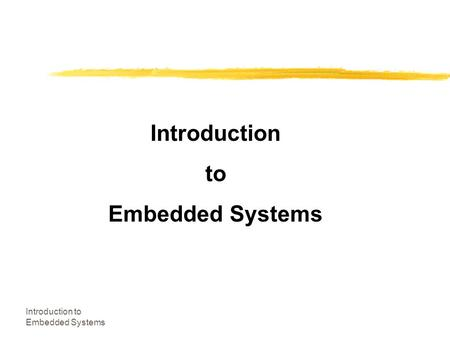 Introduction to Embedded Systems Introduction to Embedded Systems.