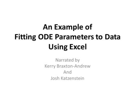 An Example of Fitting ODE Parameters to Data Using Excel Narrated by Kerry Braxton-Andrew And Josh Katzenstein.