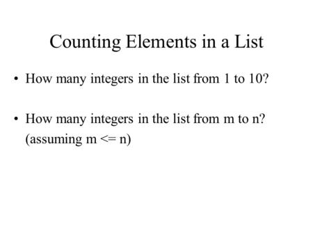 Counting Elements in a List How many integers in the list from 1 to 10? How many integers in the list from m to n? (assuming m <= n)