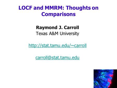 Raymond J. Carroll Texas A&M University  LOCF and MMRM: Thoughts on Comparisons.