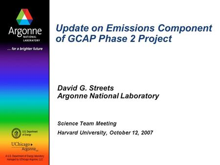 Update on Emissions Component of GCAP Phase 2 Project David G. Streets Argonne National Laboratory Science Team Meeting Harvard University, October 12,