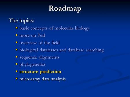 Roadmap The topics: basic concepts of molecular biology more on Perl