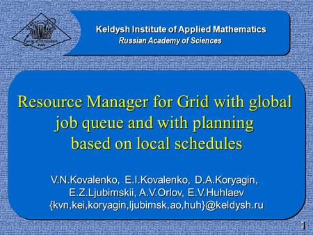 Resource Manager for Grid with global job queue and with planning based on local schedules V.N.Kovalenko, E.I.Kovalenko, D.A.Koryagin, E.Z.Ljubimskii,