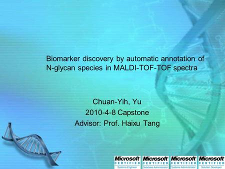 Biomarker discovery by automatic annotation of N-glycan species in MALDI-TOF-TOF spectra Chuan-Yih, Yu 2010-4-8 Capstone Advisor: Prof. Haixu Tang.