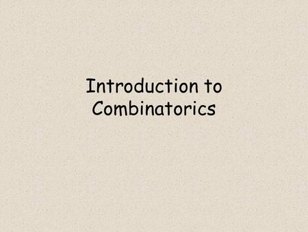 Introduction to Combinatorics. Objectives Use the Fundamental Counting Principle to determine a number of outcomes. Calculate a factorial. Make a tree.