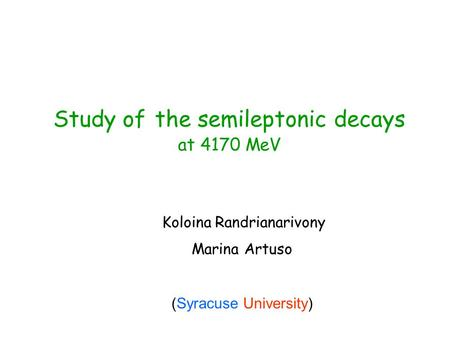 Study of the semileptonic decays at 4170 MeV Koloina Randrianarivony Marina Artuso (Syracuse University)