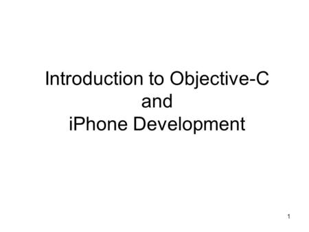 1 Introduction to Objective-C and iPhone Development.