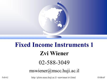 Fall-02  EMBAF Zvi Wiener 02-588-3049 Fixed Income Instruments 1.