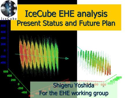 2015/6/281 IceCube EHE analysis Present Status and Future Plan Shigeru Yoshida For the EHE working group.
