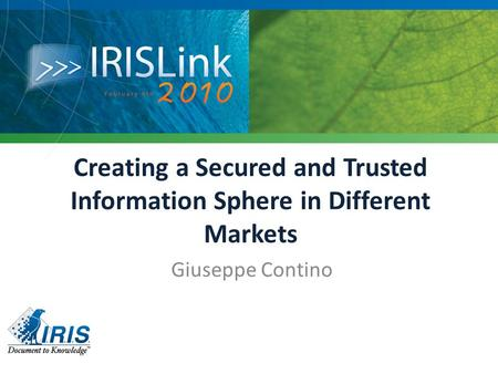 Creating a Secured and Trusted Information Sphere in Different Markets Giuseppe Contino.