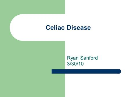 Celiac Disease Ryan Sanford 3/30/10.
