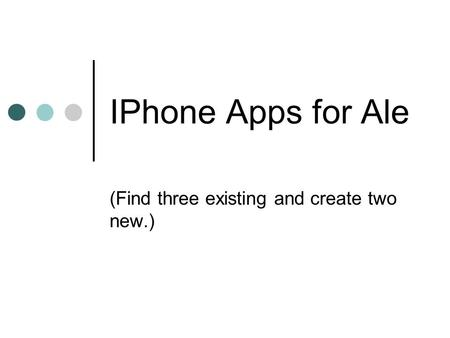 IPhone Apps for Ale (Find three existing and create two new.)