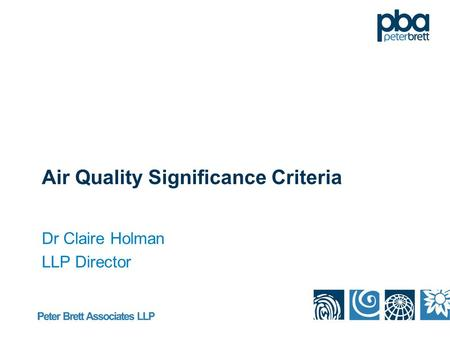 Air Quality Significance Criteria Dr Claire Holman LLP Director.