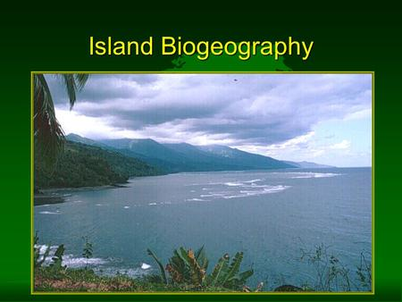 Island Biogeography. o Colonization - arrival –float –fly –swim –be carried –wind (seeds, spores)