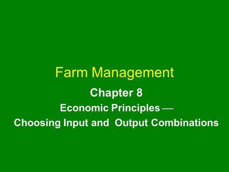 Chapter 8 Economic Principles  Choosing Input and Output Combinations
