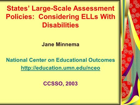 States' Large-Scale Assessment Policies: Considering ELLs With Disabilities Jane Minnema National Center on Educational Outcomes