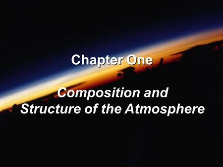 Chapter One Composition and Structure of the Atmosphere.
