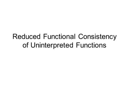 Reduced Functional Consistency of Uninterpreted Functions.