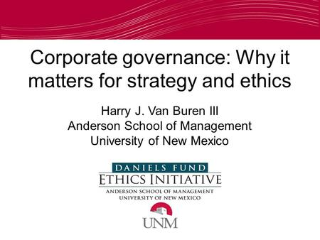 Corporate governance: Why it matters for strategy and ethics Harry J. Van Buren III Anderson School of Management University of New Mexico.
