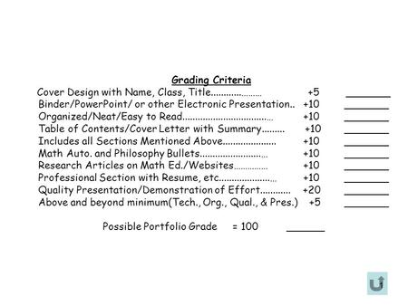 1 Grading Criteria Cover Design with Name, Class, Title............……… +5 _______ Binder/PowerPoint/ or other Electronic Presentation.. +10_______ Organized/Neat/Easy.