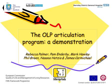 The OLP articulation program : a demonstration Rebecca Palmer, Pam Enderby, Mark Hawley Phil Green, Nassos Hatzis & James Carmichael European Commission.
