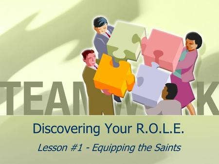 Discovering Your R.O.L.E. Lesson #1 - Equipping the Saints.