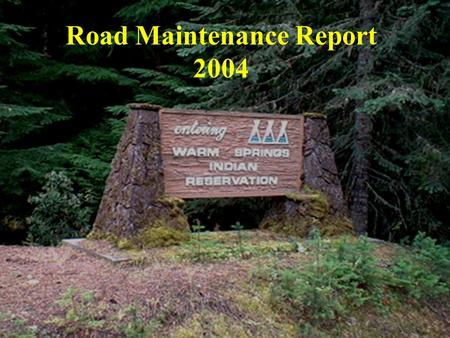 Road Maintenance Report 2004. Warm Springs Reservation.