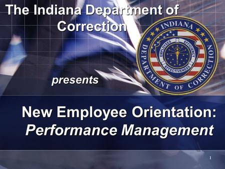 1 The Indiana Department of Correction presents New Employee Orientation: Performance Management.