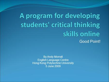 Good Point! By Andy Morrall English Language Centre Hong Kong Polytechnic University 5 June 2009.