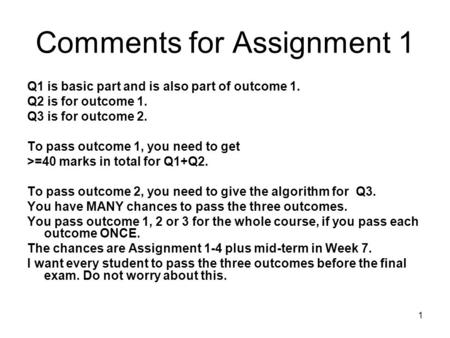 1 Comments for Assignment 1 Q1 is basic part and is also part of outcome 1. Q2 is for outcome 1. Q3 is for outcome 2. To pass outcome 1, you need to get.