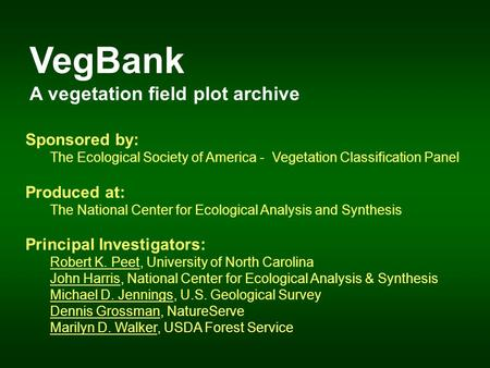 VegBank A vegetation field plot archive Sponsored by: The Ecological Society of America - Vegetation Classification Panel Produced at: The National Center.