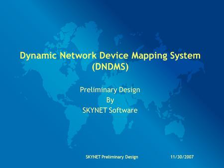 11/30/2007SKYNET Preliminary Design Dynamic Network Device Mapping System (DNDMS) Preliminary Design By SKYNET Software.