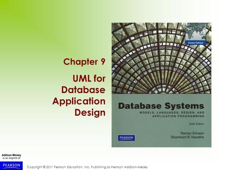 Copyright © 2011 Pearson Education, Inc. Publishing as Pearson Addison-Wesley Chapter 9 UML for Database Application Design.