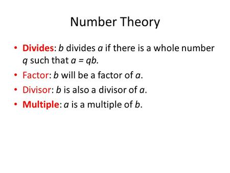 Number Theory Divides: b divides a if there is a whole number q such that a = qb. Factor: b will be a factor of a. Divisor: b is also a divisor of a. Multiple: