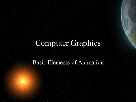 Computer Graphics Basic Elements of Animation. Level of Experience Beginners Anim8or (Download Page)Download Page Intermediate Blender (Download Page)Download.