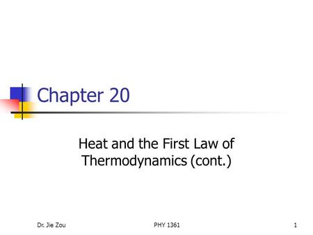 Dr. Jie ZouPHY 13611 Chapter 20 Heat and the First Law of Thermodynamics (cont.)