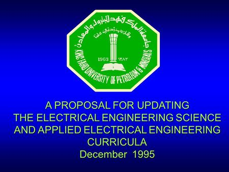 A PROPOSAL FOR UPDATING THE ELECTRICAL ENGINEERING SCIENCE AND APPLIED ELECTRICAL ENGINEERING CURRICULA December 1995.