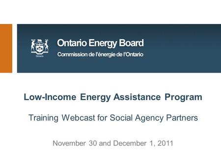 Low-Income Energy Assistance Program Training Webcast for Social Agency Partners November 30 and December 1, 2011.